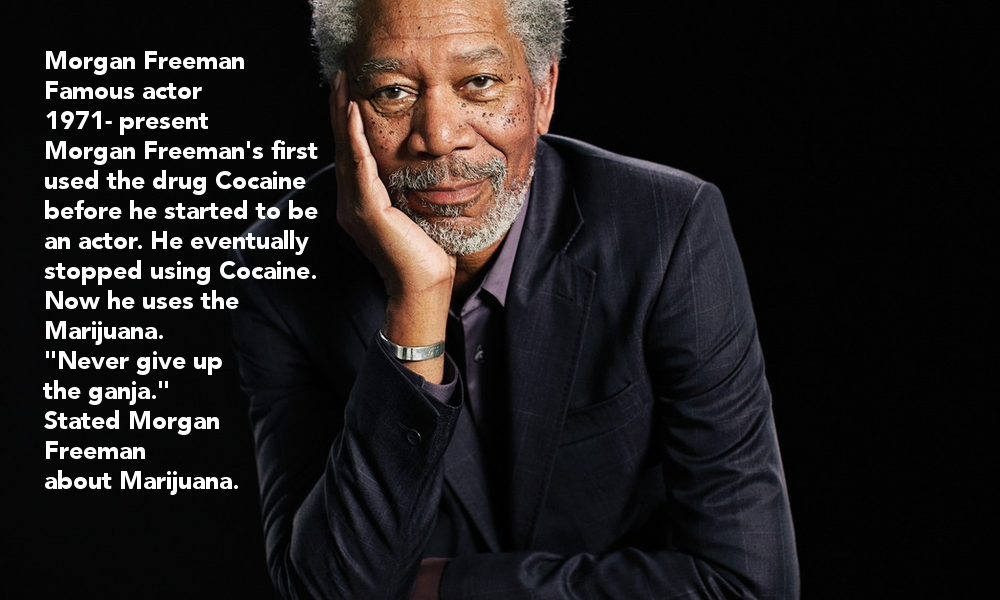 morgan-freeman-famous-actor-1971-present-morgan-freemans-first-used-the-drug-cocaine-before-he-started-to-be-an-actor-he-eventually-stopped-using-cocaine-now-he-uses-the-marijuana-never-give-up-the-ganja