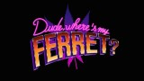 Dude, Where's My Ferret? (trailer)